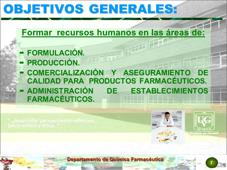 7 Departamento de Química Farmacéutica OBJETIVOS GENERALES: Formar recursos humanos en las áreas de: FORMULACIÓN.