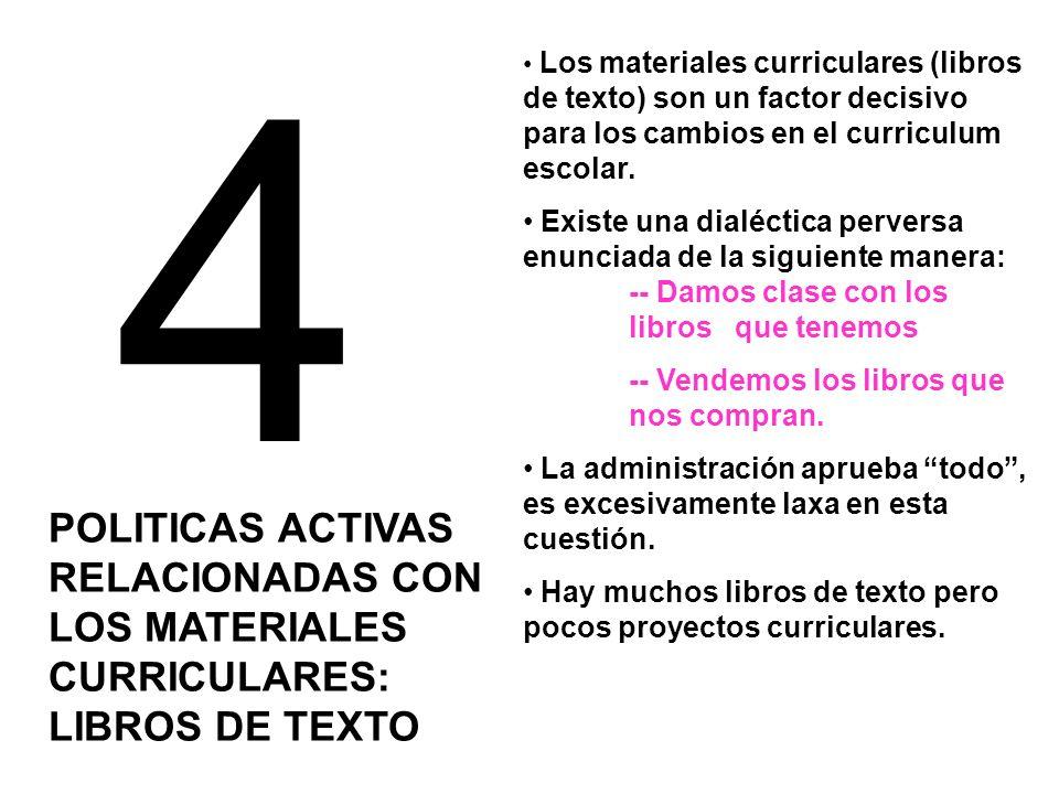 4 POLITICAS ACTIVAS RELACIONADAS CON LOS MATERIALES CURRICULARES: LIBROS DE TEXTO Los materiales curriculares (libros de texto) son un factor decisivo