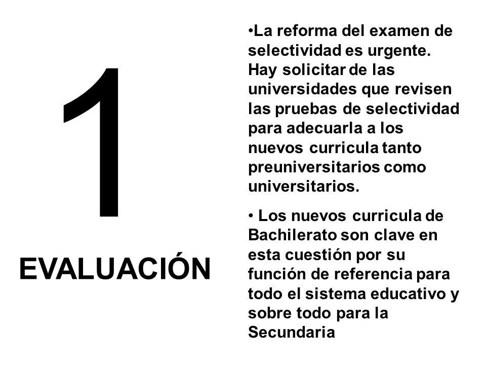 1 EVALUACIÓN La reforma del examen de selectividad es urgente. Hay solicitar de las universidades que revisen las pruebas de selectividad para adecuar