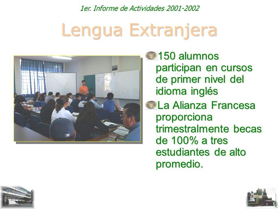 1er. Informe de Actividades 2001-2002 Lengua Extranjera 150 alumnos participan en cursos de primer nivel del idioma inglés La Alianza Francesa proporc