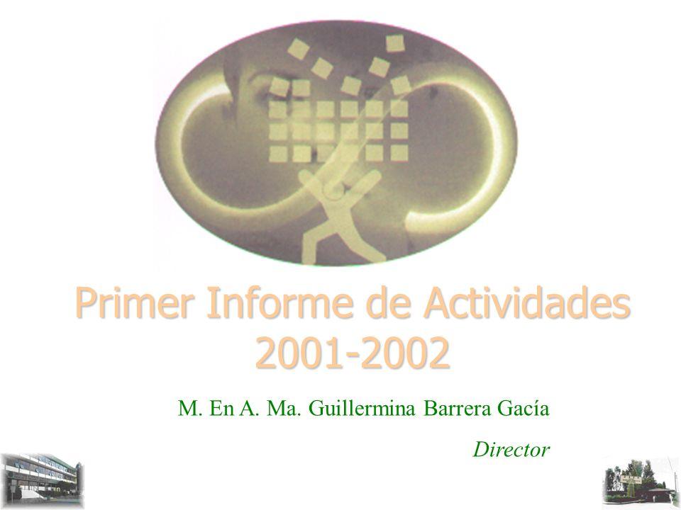 1er. Informe de Actividades 2001-2002 Primer Informe de Actividades 2001-2002 M. En A. Ma. Guillermina Barrera Gacía Director