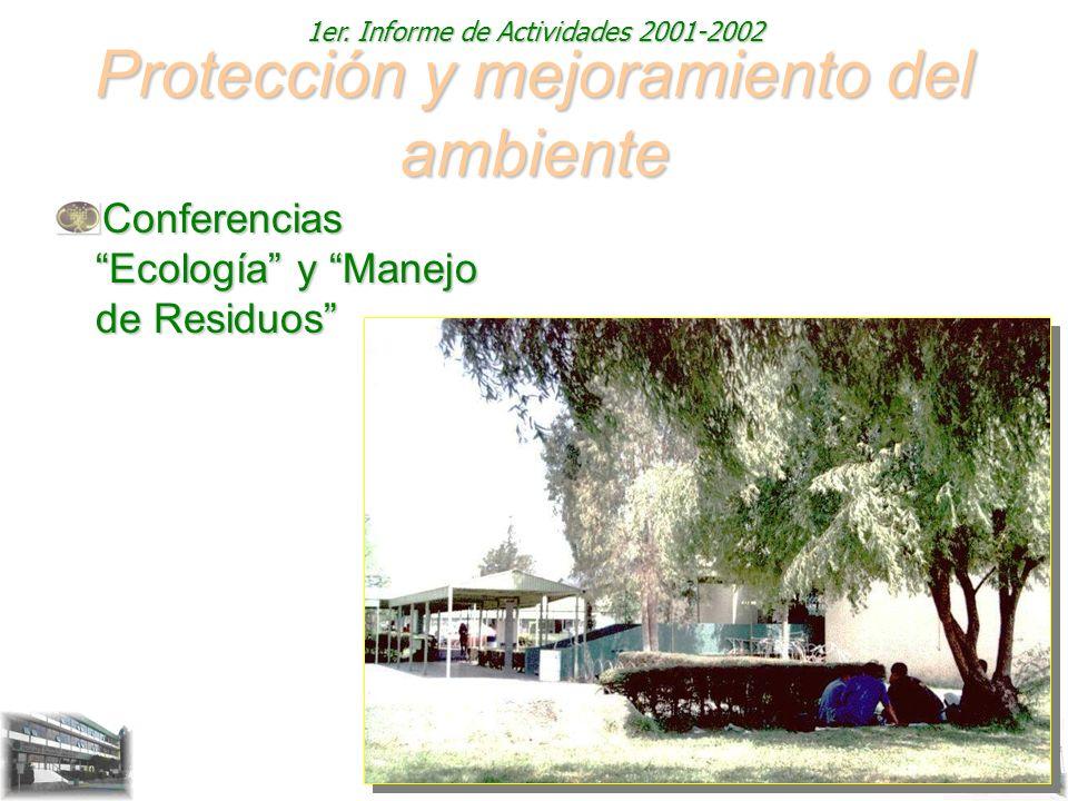 1er. Informe de Actividades 2001-2002 Protección y mejoramiento del ambiente Conferencias Ecología y Manejo de Residuos