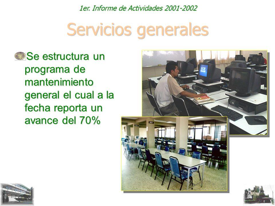 1er. Informe de Actividades 2001-2002 Servicios generales Se estructura un programa de mantenimiento general el cual a la fecha reporta un avance del