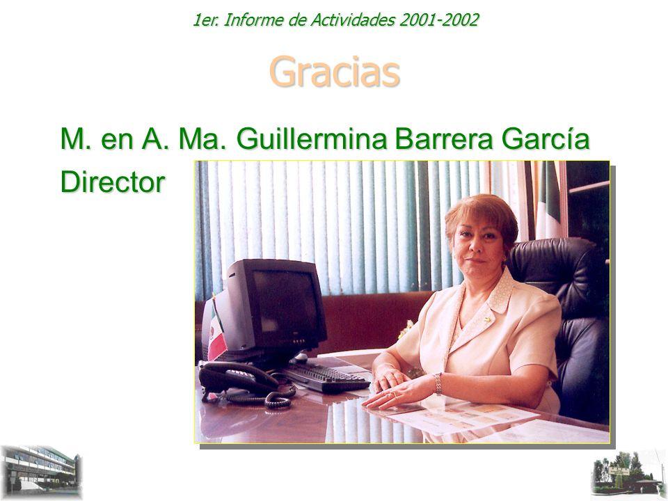 1er. Informe de Actividades 2001-2002 Gracias M. en A. Ma. Guillermina Barrera García Director