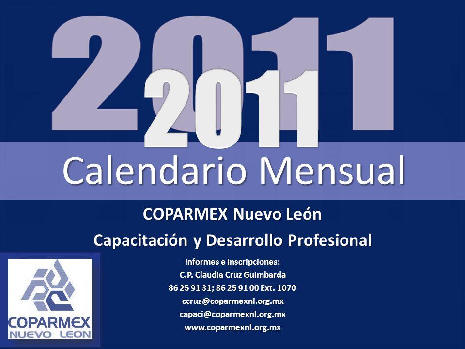 COPARMEX Nuevo León Capacitación y Desarrollo Profesional Informes e Inscripciones: C.P. Claudia Cruz Guimbarda 86 25 91 31; 86 25 91 00 Ext. 1070 ccr