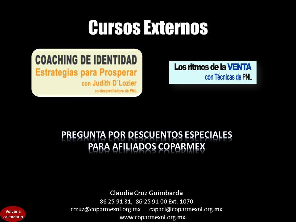 Cursos Externos Claudia Cruz Guimbarda 86 25 91 31, 86 25 91 00 Ext. 1070 ccruz@coparmexnl.org.mx capaci@coparmexnl.org.mx www.coparmexnl.org.mx