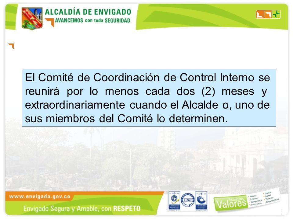El Comité de Coordinación de Control Interno se reunirá por lo menos cada dos (2) meses y extraordinariamente cuando el Alcalde o, uno de sus miembros