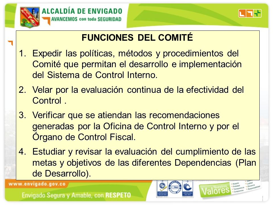 FUNCIONES DEL COMITÉ 1.Expedir las políticas, métodos y procedimientos del Comité que permitan el desarrollo e implementación del Sistema de Control Interno.