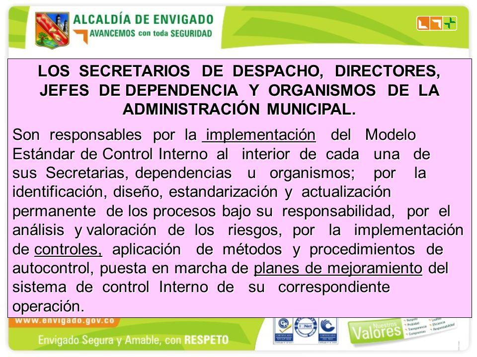 LOS SECRETARIOS DE DESPACHO, DIRECTORES, JEFES DE DEPENDENCIA Y ORGANISMOS DE LA ADMINISTRACIÓN MUNICIPAL. Son responsables por la implementación del