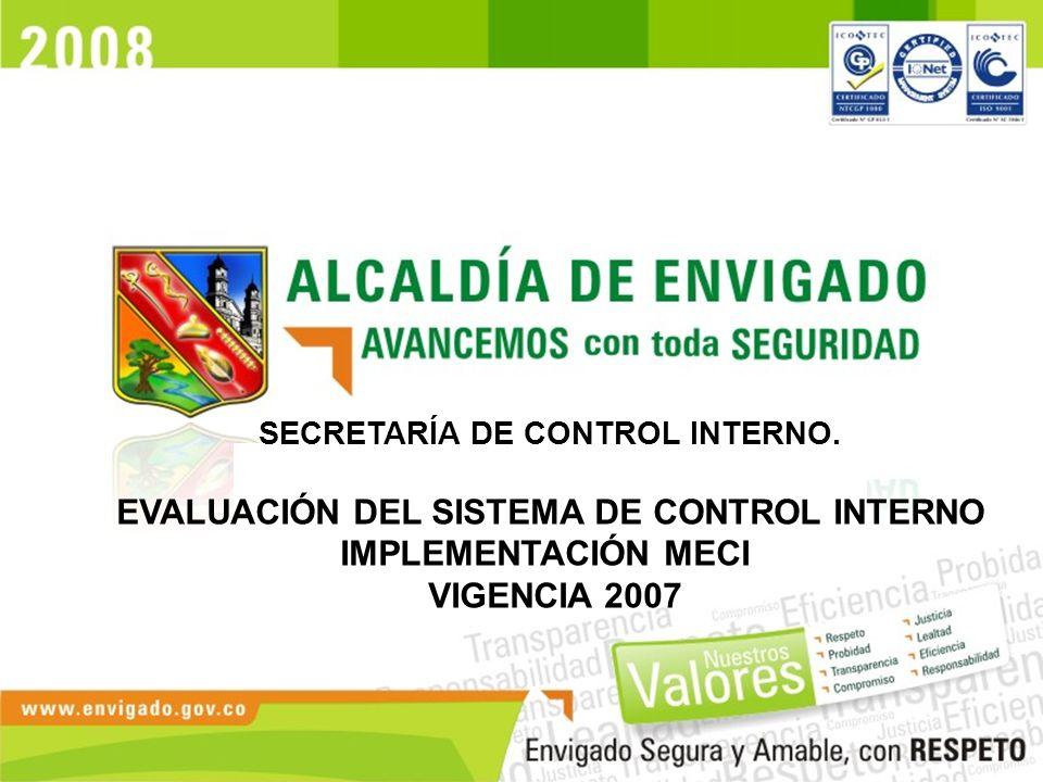 SECRETARÍA DE CONTROL INTERNO. EVALUACIÓN DEL SISTEMA DE CONTROL INTERNO IMPLEMENTACIÓN MECI VIGENCIA 2007