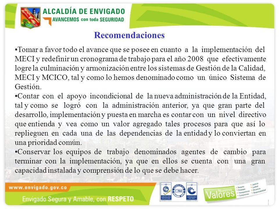Recomendaciones Tomar a favor todo el avance que se posee en cuanto a la implementación del MECI y redefinir un cronograma de trabajo para el año 2008