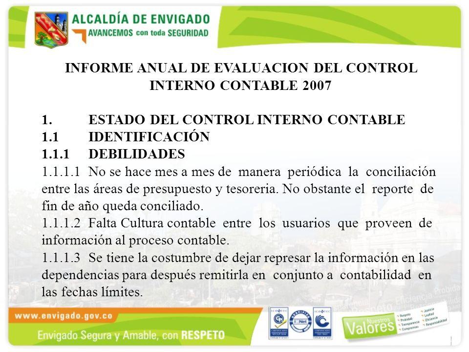 INFORME ANUAL DE EVALUACION DEL CONTROL INTERNO CONTABLE 2007 1.ESTADO DEL CONTROL INTERNO CONTABLE 1.1IDENTIFICACIÓN 1.1.1 DEBILIDADES 1.1.1.1No se h