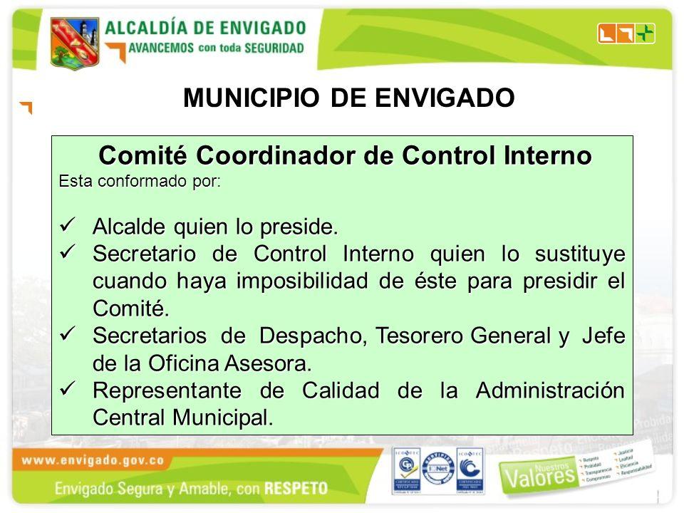 Comité Coordinador de Control Interno Comité Coordinador de Control Interno Esta conformado por: Alcalde quien lo preside.