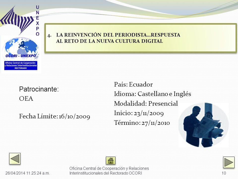 Patrocinante: OEA Fecha Límite: 16/10/2009 País: Ecuador Idioma: Castellano e Inglés Modalidad: Presencial Inicio: 23/11/2009 Término: 27/11/2010 Oficina Central de Cooperación y Relaciones Interinstitucionales del Rectorado OCORI10 4.LA REINVENCIÓN DEL PERIODISTA…RESPUESTA AL RETO DE LA NUEVA CULTURA DIGITAL LA REINVENCIÓN DEL PERIODISTA…RESPUESTA AL RETO DE LA NUEVA CULTURA DIGITAL 4.LA REINVENCIÓN DEL PERIODISTA…RESPUESTA AL RETO DE LA NUEVA CULTURA DIGITAL LA REINVENCIÓN DEL PERIODISTA…RESPUESTA AL RETO DE LA NUEVA CULTURA DIGITAL 26/04/2014 11:27:01 a.m.