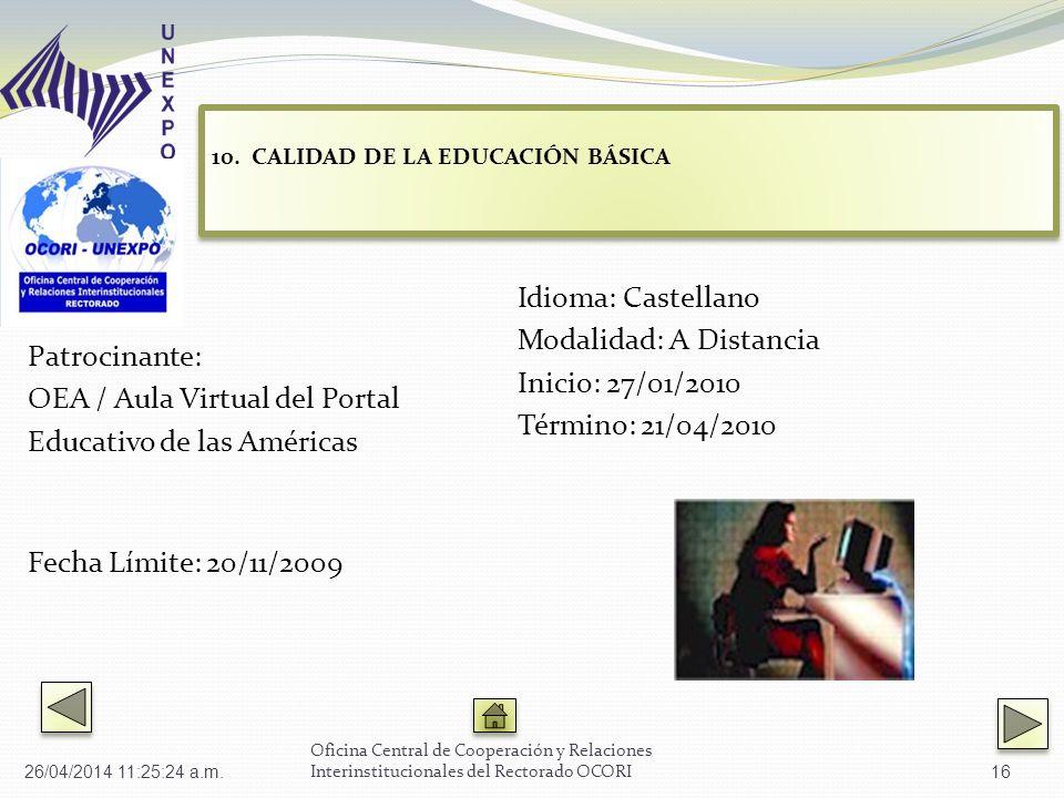 Patrocinante: OEA / Aula Virtual del Portal Educativo de las Américas Fecha Límite: 20/11/2009 Idioma: Castellano Modalidad: A Distancia Inicio: 27/01