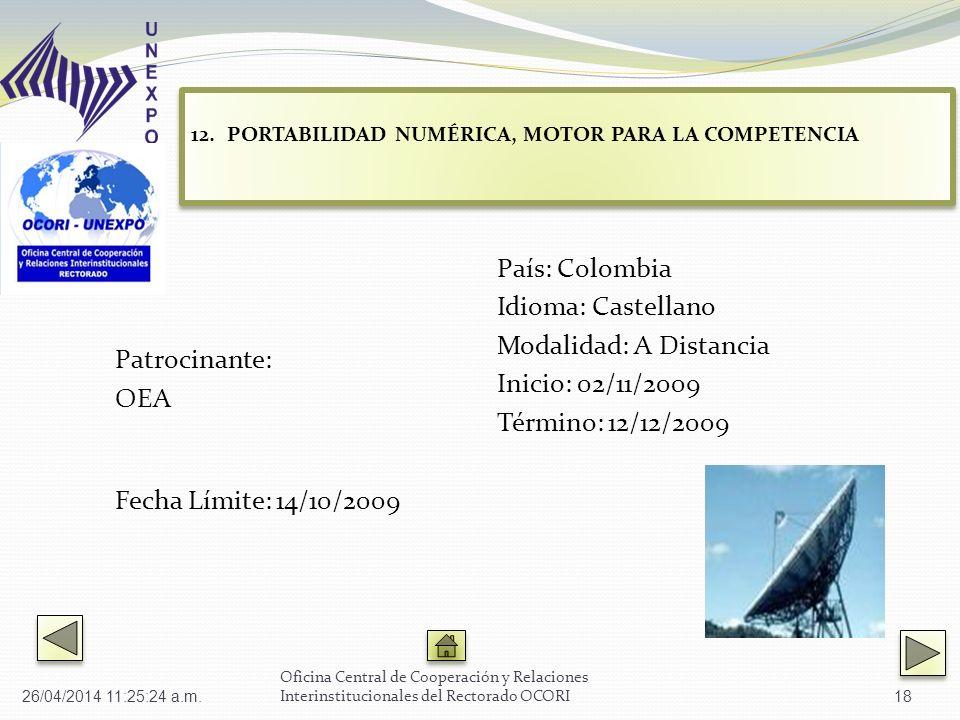 Patrocinante: OEA Fecha Límite: 14/10/2009 País: Colombia Idioma: Castellano Modalidad: A Distancia Inicio: 02/11/2009 Término: 12/12/2009 Oficina Cen