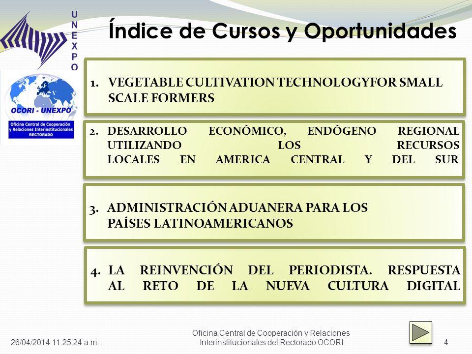 Índice de Cursos y Oportunidades 4 1.VEGETABLE CULTIVATION TECHNOLOGYFOR SMALL SCALE FORMERS VEGETABLE CULTIVATION TECHNOLOGYFOR SMALL SCALE FORMERS 1