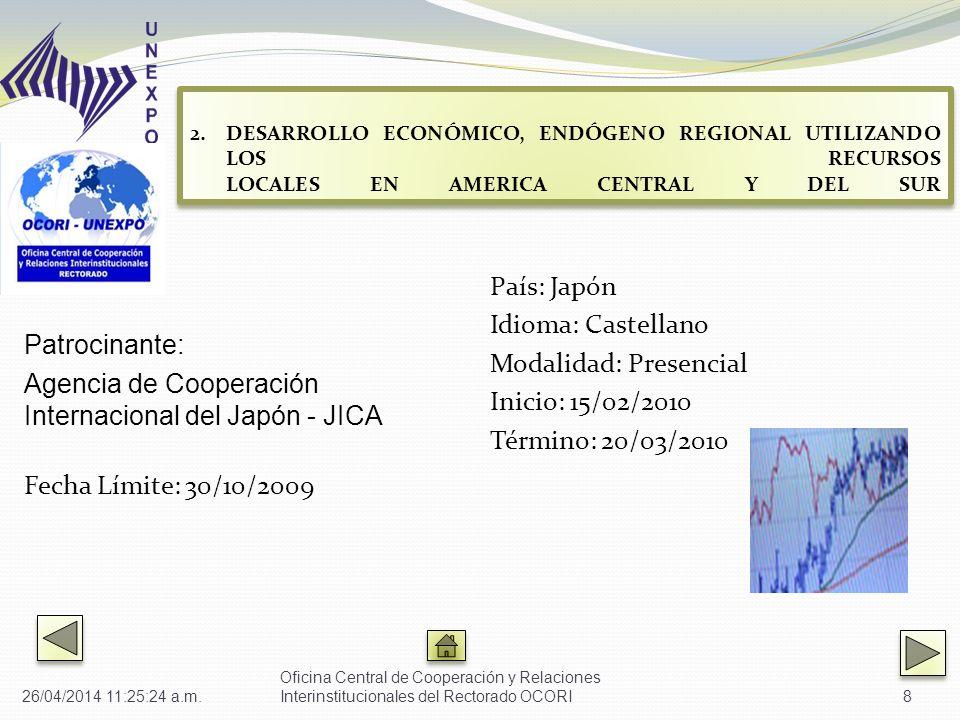 Patrocinante: Agencia de Cooperación Internacional del Japón - JICA Fecha Límite: 30/10/2009 País: Japón Idioma: Castellano Modalidad: Presencial Inic