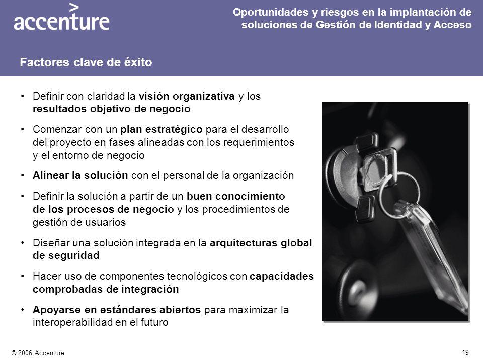 19 © 2006 Accenture Definir con claridad la visión organizativa y los resultados objetivo de negocio Comenzar con un plan estratégico para el desarrol