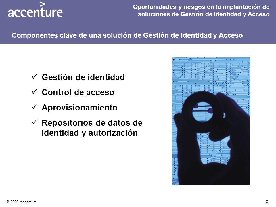 4 © 2006 Accenture Oportunidades y riesgos en la implantación de soluciones de Gestión de Identidad y Acceso Oportunidades de negocio Oportunidades tecnológicas Oportunidades de Seguridad Las soluciones de Gestión de Identidad y Acceso ofrecen oportunidades desde diferentes puntos de vista