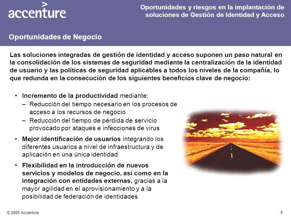 5 © 2006 Accenture Incremento de la productividad mediante: –Reducción del tiempo necesario en los procesos de acceso a los recursos de negocio –Reduc