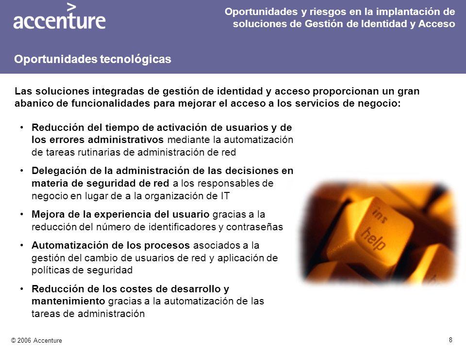 8 © 2006 Accenture Reducción del tiempo de activación de usuarios y de los errores administrativos mediante la automatización de tareas rutinarias de