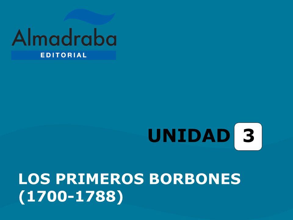LOS PRIMEROS BORBONES (1700-1788) UNIDAD 3