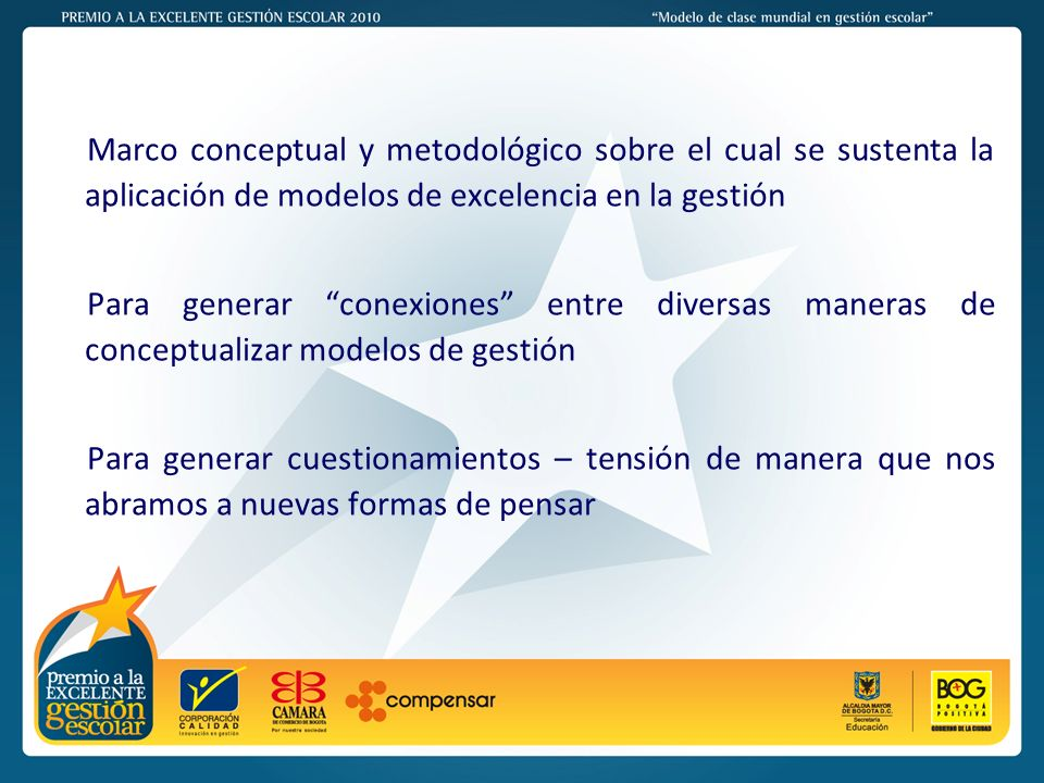 PREMIO A LA EXCELENTE GESTIÓN ESCOLAR - 2011 Marco conceptual y metodológico sobre el cual se sustenta la aplicación de modelos de excelencia en la ge