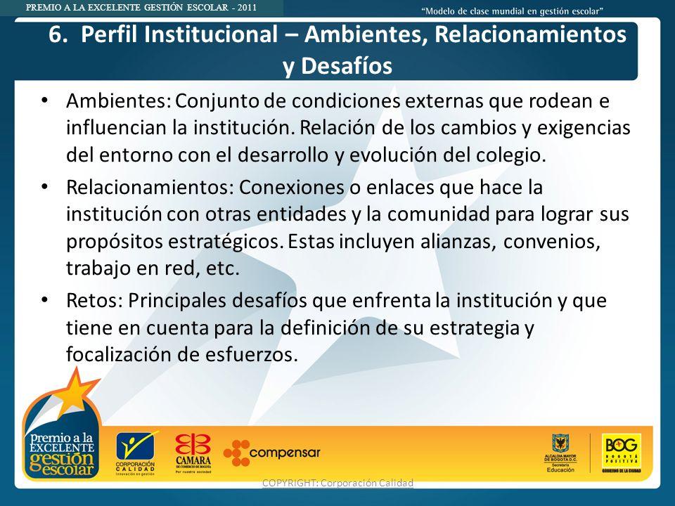 PREMIO A LA EXCELENTE GESTIÓN ESCOLAR - 2011 6. Perfil Institucional – Ambientes, Relacionamientos y Desafíos Ambientes: Conjunto de condiciones exter