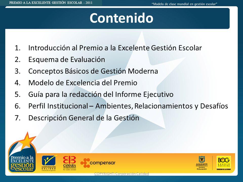 PREMIO A LA EXCELENTE GESTIÓN ESCOLAR - 2011 Contenido 1.Introducción al Premio a la Excelente Gestión Escolar 2.Esquema de Evaluación 3.Conceptos Bás