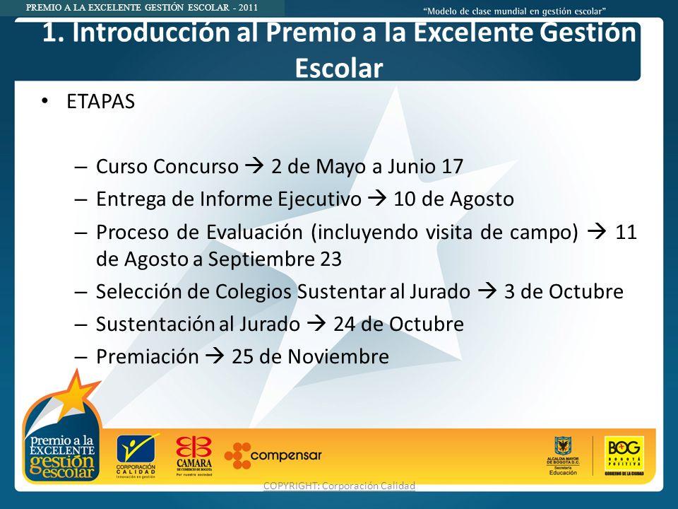 PREMIO A LA EXCELENTE GESTIÓN ESCOLAR - 2011 1. Introducción al Premio a la Excelente Gestión Escolar ETAPAS – Curso Concurso 2 de Mayo a Junio 17 – E
