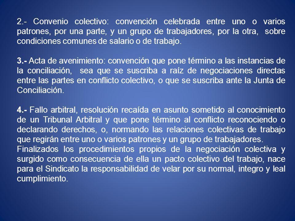 2.- Convenio colectivo: convención celebrada entre uno o varios patrones, por una parte, y un grupo de trabajadores, por la otra, sobre condiciones comunes de salario o de trabajo.