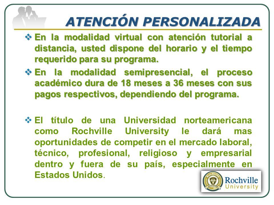 ATENCIÓN PERSONALIZADA En la modalidad virtual con atención tutorial a distancia, usted dispone del horario y el tiempo requerido para su programa. En