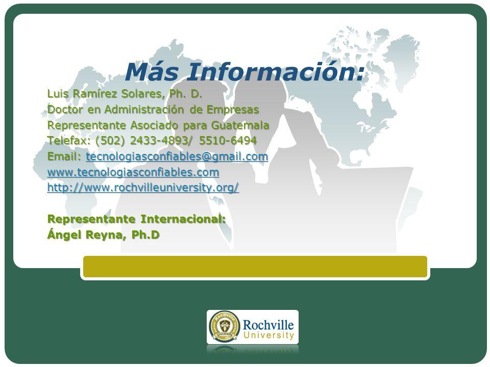 LOGO Más Información: Luis Ramírez Solares, Ph. D. Doctor en Administración de Empresas Representante Asociado para Guatemala Telefax: (502) 2433-4893