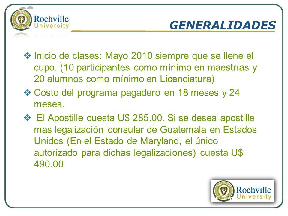 GENERALIDADES Inicio de clases: Mayo 2010 siempre que se llene el cupo. (10 participantes como mínimo en maestrías y 20 alumnos como mínimo en Licenci
