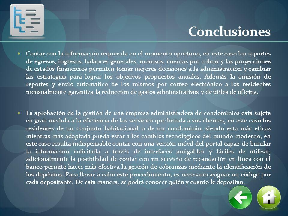 Conclusiones Contar con la información requerida en el momento oportuno, en este caso los reportes de egresos, ingresos, balances generales, morosos,