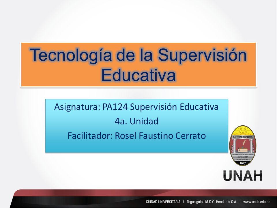Asignatura: PA124 Supervisión Educativa 4a. Unidad Facilitador: Rosel Faustino Cerrato Asignatura: PA124 Supervisión Educativa 4a. Unidad Facilitador: