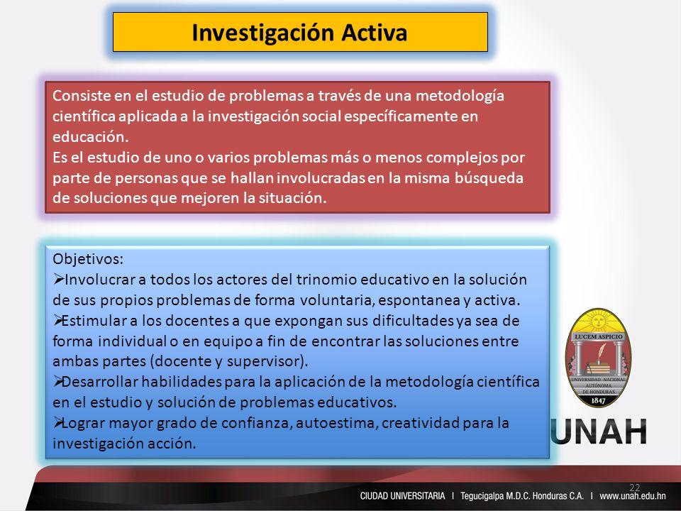 Investigación Activa Consiste en el estudio de problemas a través de una metodología científica aplicada a la investigación social específicamente en