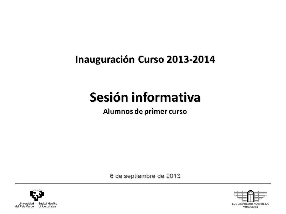 Inauguración Curso 2013-2014 Sesión informativa Alumnos de primer curso 6 de septiembre de 2013