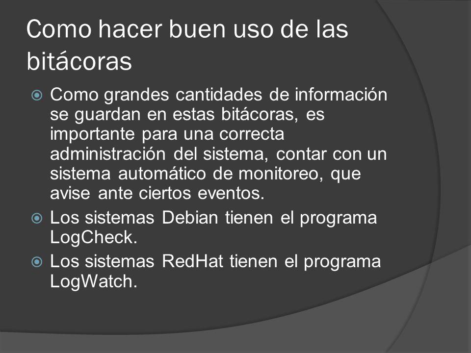 Como hacer buen uso de las bitácoras Como grandes cantidades de información se guardan en estas bitácoras, es importante para una correcta administrac