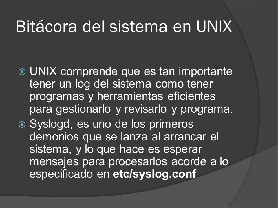 Bitácora del sistema en UNIX UNIX comprende que es tan importante tener un log del sistema como tener programas y herramientas eficientes para gestion