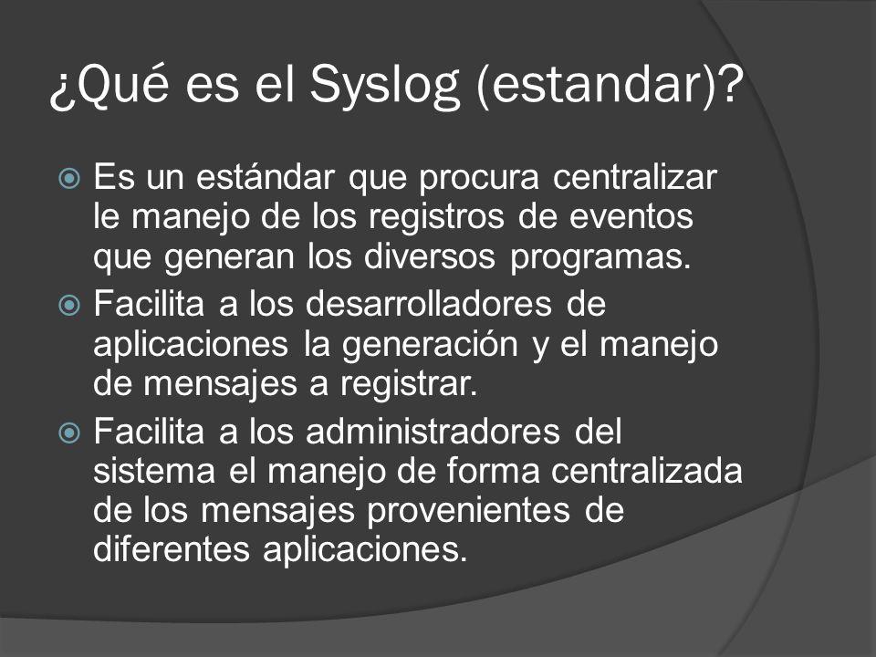 ¿Qué es el Syslog (estandar)? Es un estándar que procura centralizar le manejo de los registros de eventos que generan los diversos programas. Facilit