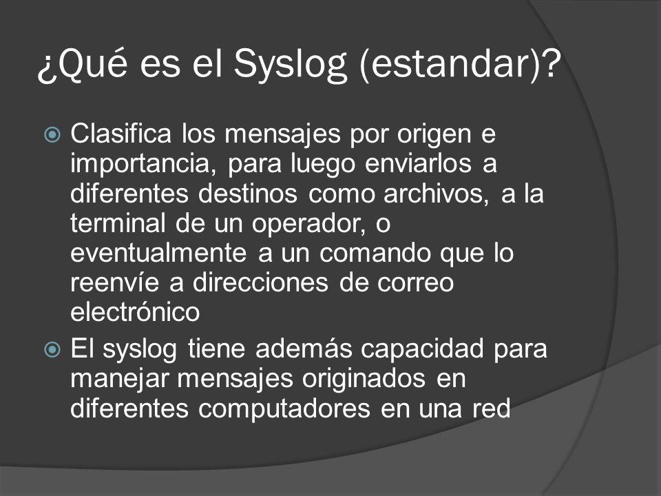 ¿Qué es el Syslog (estandar)? Clasifica los mensajes por origen e importancia, para luego enviarlos a diferentes destinos como archivos, a la terminal