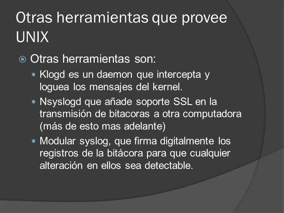 Otras herramientas que provee UNIX Otras herramientas son: Klogd es un daemon que intercepta y loguea los mensajes del kernel. Nsyslogd que añade sopo