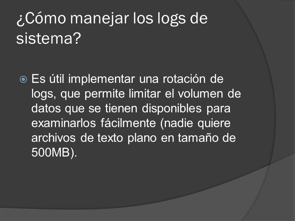 ¿Cómo manejar los logs de sistema? Es útil implementar una rotación de logs, que permite limitar el volumen de datos que se tienen disponibles para ex