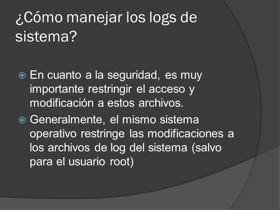¿Cómo manejar los logs de sistema? En cuanto a la seguridad, es muy importante restringir el acceso y modificación a estos archivos. Generalmente, el
