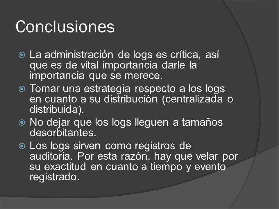 Conclusiones La administración de logs es crítica, así que es de vital importancia darle la importancia que se merece. Tomar una estrategia respecto a
