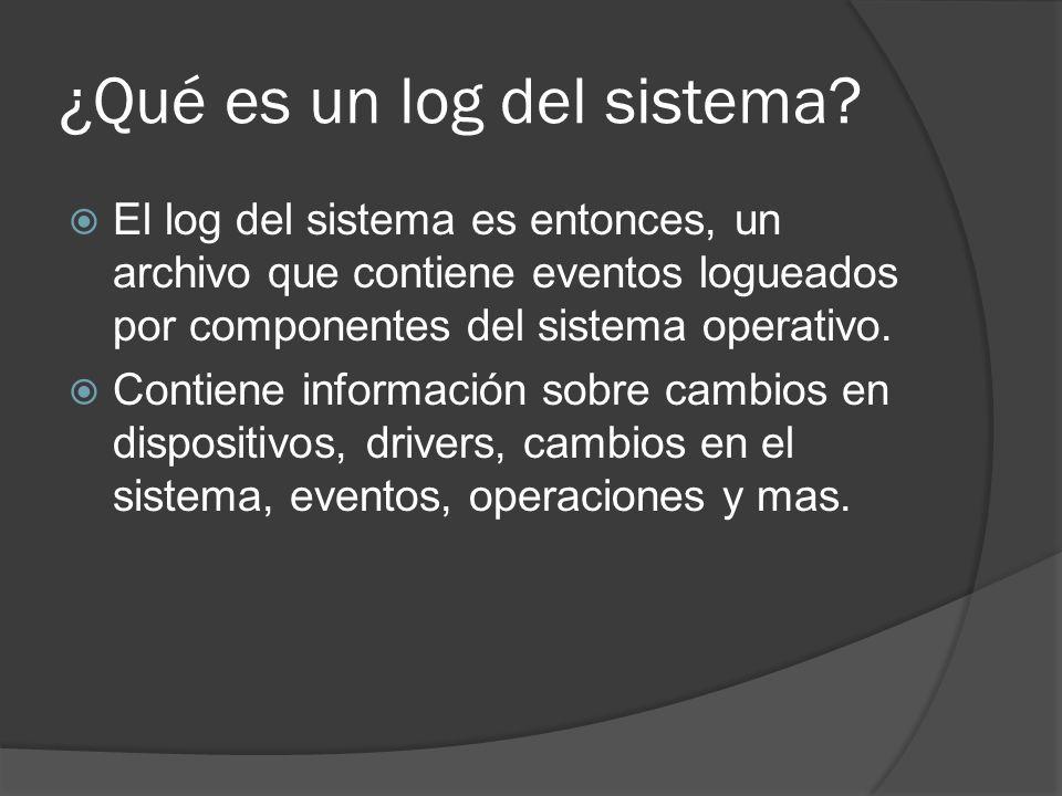 ¿Qué es un log del sistema? El log del sistema es entonces, un archivo que contiene eventos logueados por componentes del sistema operativo. Contiene