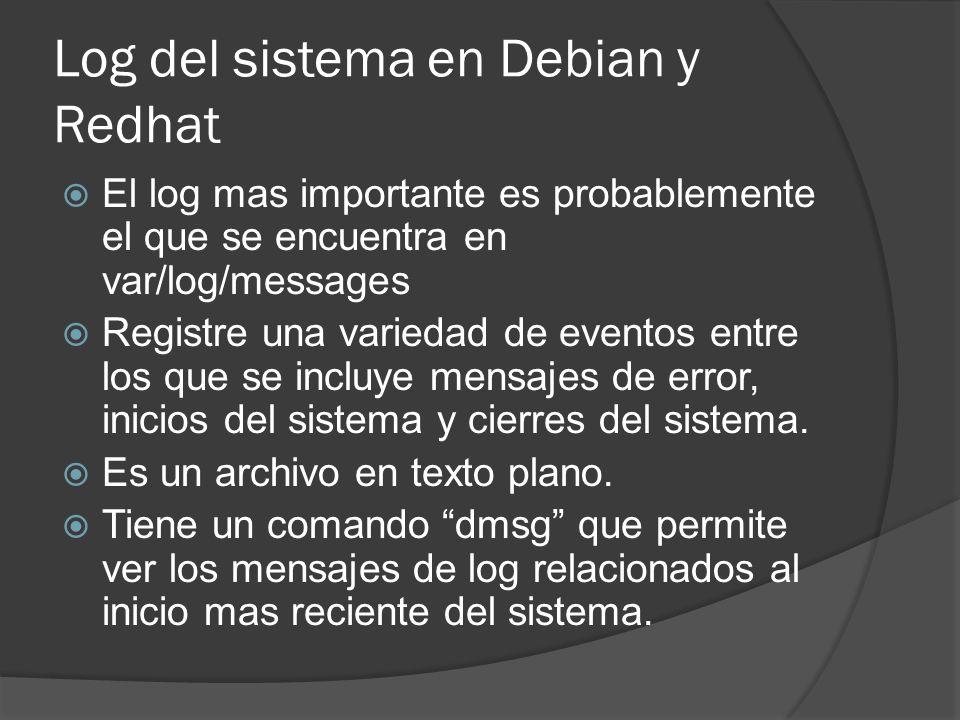 Log del sistema en Debian y Redhat El log mas importante es probablemente el que se encuentra en var/log/messages Registre una variedad de eventos ent