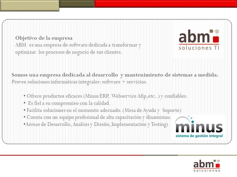 Objetivo de la empresa ABM es una empresa de software dedicada a transformar y optimizar los procesos de negocio de sus clientes. Somos una empresa de